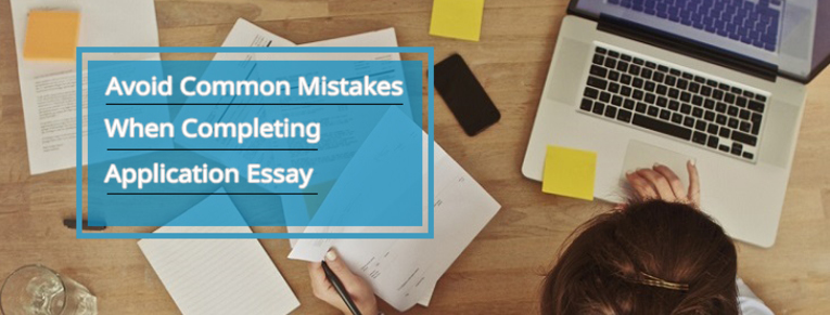 Avoid these common mistakes when completing application essay